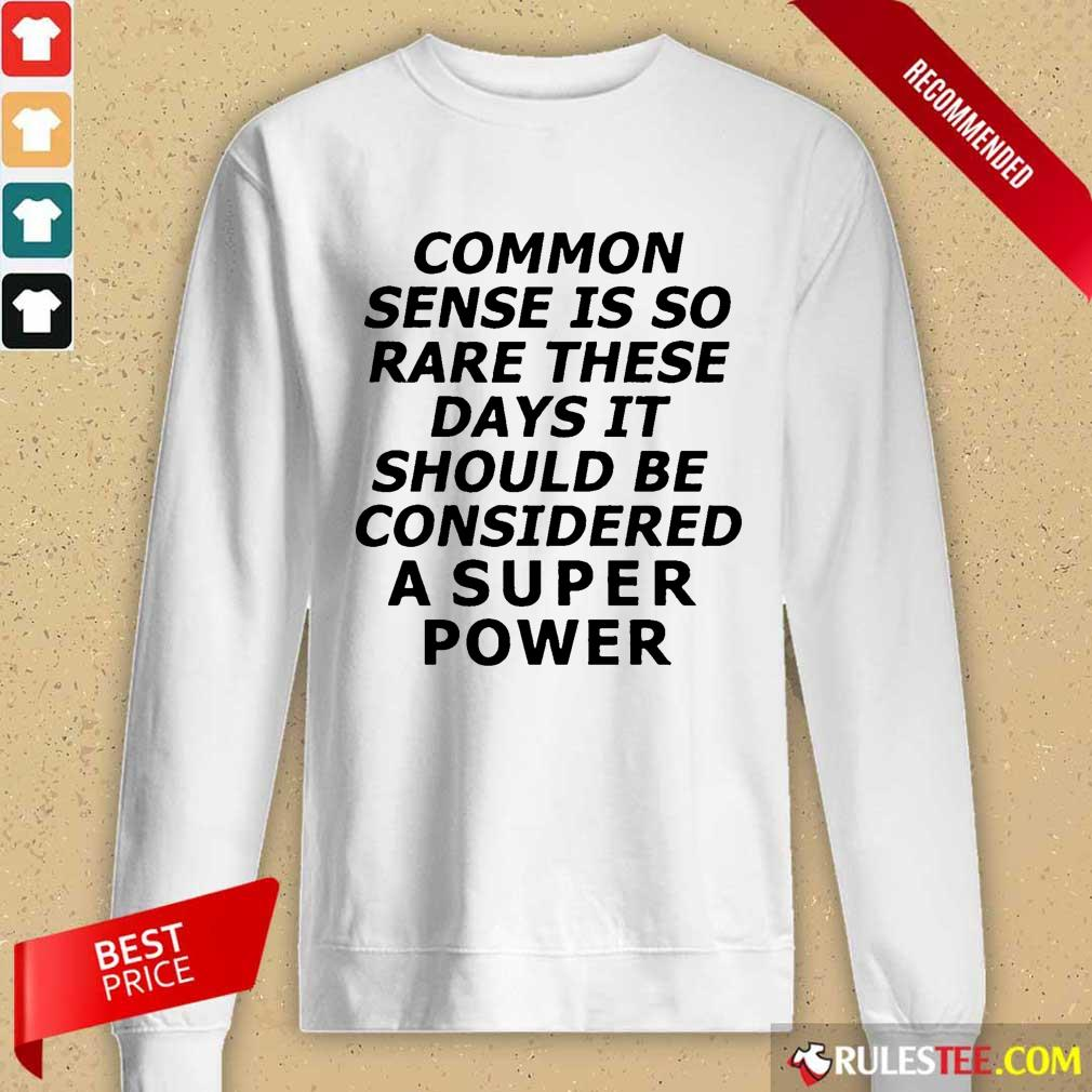 Premium Common Sense Is So Rare These Days It Should Be Considered A Super Power Long-Sleeved