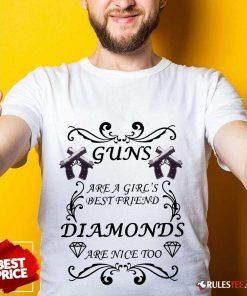 Pretty Guns Are A Girls Best Friend Diamonds Are Nice Too Shirt