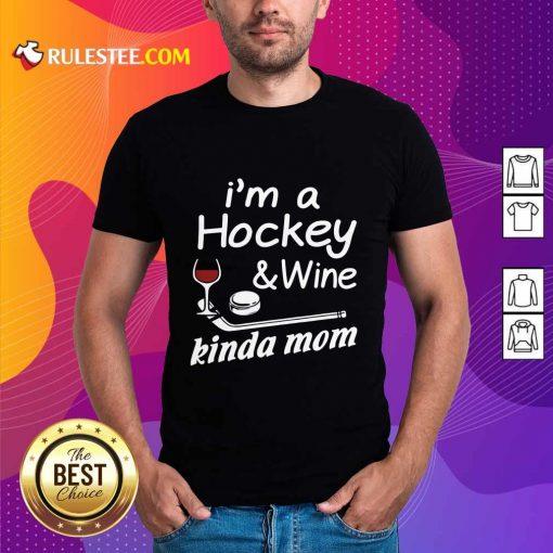 Pretty I Am A Hockey And Wine Kinda Mom Shirt