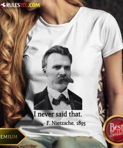 Pretty Nietzsche Never Said That Ladies Tee