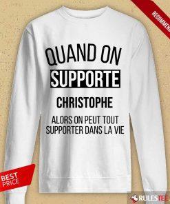 Quand On Supporte Christophe Alors On Peut Tout Supporter Dans La Vie Long-Sleeved
