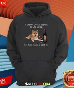 Top A Woman Cannot Survive On Wine Alone She Also Needs A Shiba Inu Hoodie
