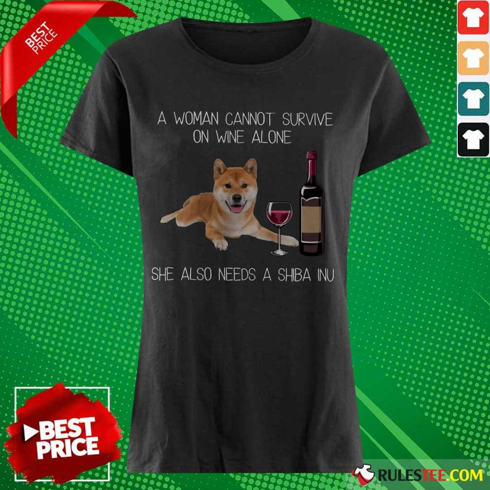 Top A Woman Cannot Survive On Wine Alone She Also Needs A Shiba Inu Ladies Tee