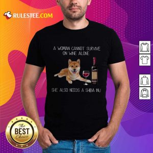 Top A Woman Cannot Survive On Wine Alone She Also Needs A Shiba Inu Shirt