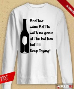 Top Another Wine Bottle With No Genie At The Bottom But I Will Keep Trying Long-Sleeved