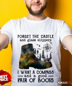 Top Forget The Castle And Glass Slippers I Want A Compass Shirt