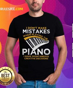 Top I Don't Make Mistakes When Playing The Piano Shirt