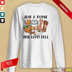 Top Just A Nurse Worker Who Loves Fall Long-Sleeved
