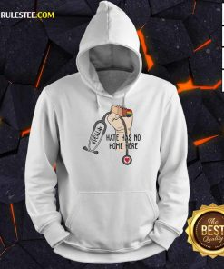 Top PCA Life Hate Has No Home Here Hoodie
