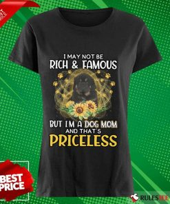 Top Tibetan Mastiff I May Not Be Rich And Famous But I Am A Dog Mom And That Is Priceless Ladies Tee