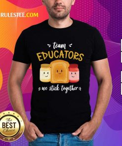 We Stick Together Sandwich Team Educator Shirt
