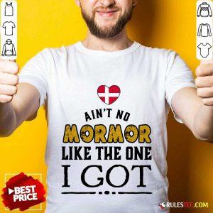 Ain't No Mormor Like The One I Got Shirt