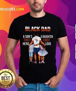 Black Dad A Son First Hero A Daughter First Love Shirt