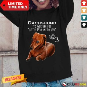 Dachshund It's German For Little Pain In The Ass Long-Sleeved