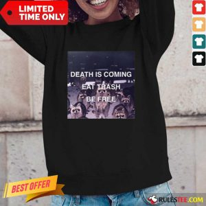 Death Is Coming Eat Trash Be Free Long-Sleeved