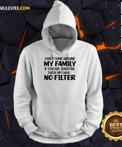 Don't Come Around My Family Hoodie