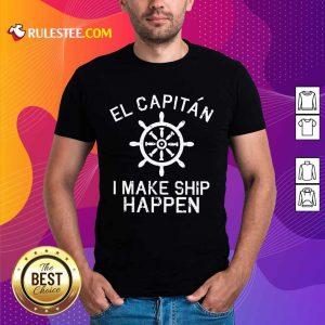 El Capitán I Make Ship Happen Shirt
