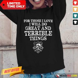 For Those I Love I Will Do Great And Terrible Long-Sleeved