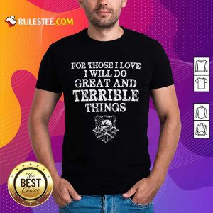 For Those I Love I Will Do Great And Terrible Shirt