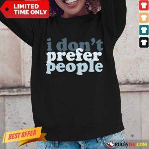I Don't Prefer People Long-Sleeved