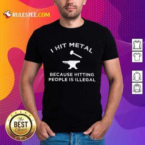 I Hit Metal Because Hitting People Is Illegal Blacksmith Shirt