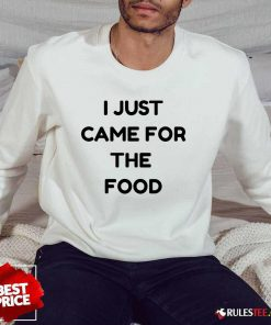 I Just Came For The Food Sweater
