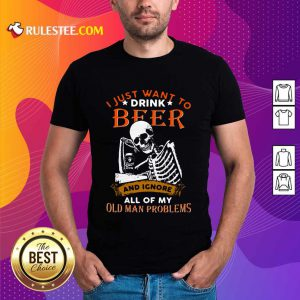 I Just Want To Drink Beer Skeleton Shirt