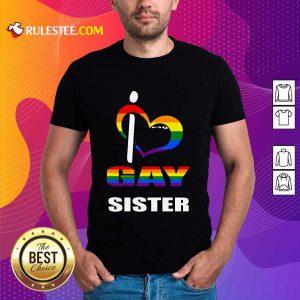 I Love My Gay Sister LGBT Shirt