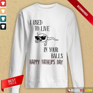 I Used To Live In Your Balls Happy Father's Day Long-Sleeved