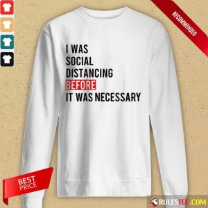 I Was Social Distancing Before It Was Necessary Long-Sleeved