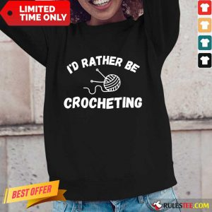 I'D Rather Be Crocheting Long-Sleeved