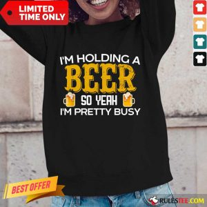 I'm Holding A Beer So Yeah Long-Sleeved