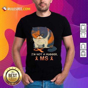 I'm Not A Hugger MS Cat Shirt