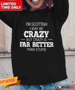I'm Scottish Crazy But Crazy Is Far Better Long-Sleeved