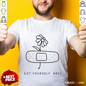 Let Yourself Heal Shirt