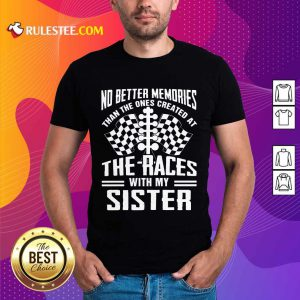 Memories The Races With My Sister Shirt