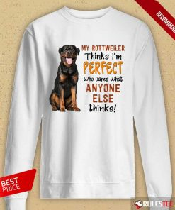 My Rottweiler Thinks I'm Perfect Long-Sleeved