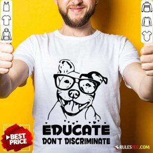 Pitbull Educate Don't Discriminate Shirt