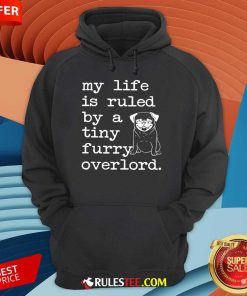 Pug My Life Is Ruled By A Tiny Furry Overlord Hoodie