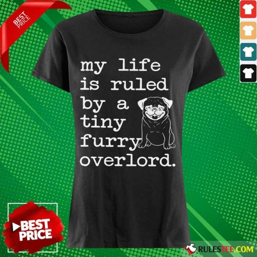 Pug My Life Is Ruled By A Tiny Furry Overlord Ladies Tee