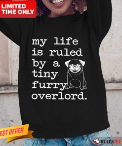 Pug My Life Is Ruled By A Tiny Furry Overlord Long-Sleeved