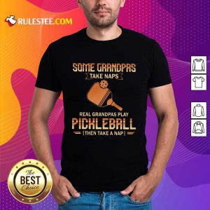Some Grandpas Take Naps Pickleball Shirt