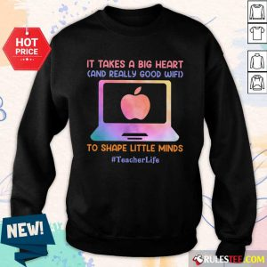 Teacher Life It Takes A Big Heart And Really Good Wifi Sweater