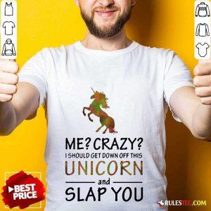 Unicorn And Slap You Shirt