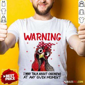 Warning I May Talk About Chickens Shirt