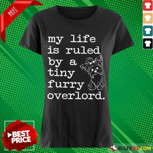 Yorkshire My Life Is Ruled By A Tiny Furry Overlord Ladies Tee