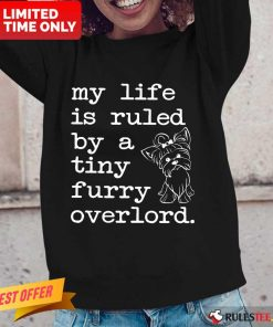 Yorkshire My Life Is Ruled By A Tiny Furry Overlord Long-Sleeved