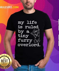 Yorkshire My Life Is Ruled By A Tiny Furry Overlord Shirt