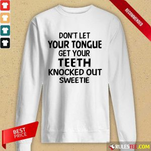 Your Teeth Knocked Out Sweetie Long-Sleeved