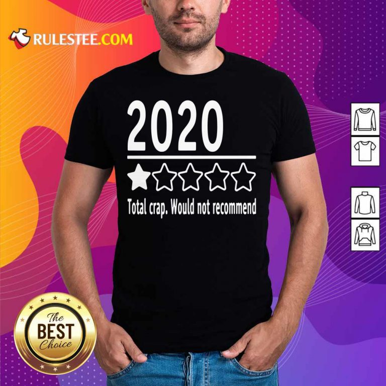 2020 Total Crap Would Not Recommend Shirt